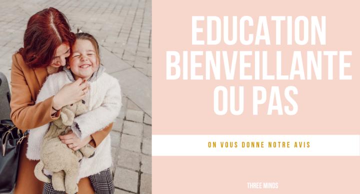 L'éducation bienveillante ou pas…